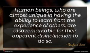 Douglas Adams quote : Human beings who are ...