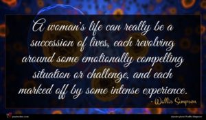 Wallis Simpson quote : A woman's life can ...