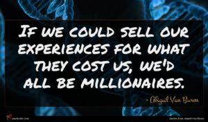Abigail Van Buren quote : If we could sell ...