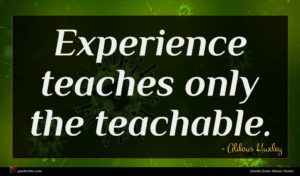Aldous Huxley quote : Experience teaches only the ...