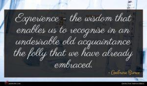 Ambrose Bierce quote : Experience - the wisdom ...