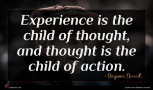 Benjamin Disraeli quote : Experience is the child ...