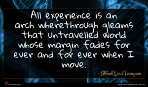 Alfred Lord Tennyson quote : All experience is an ...