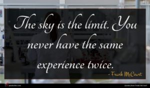 Frank McCourt quote : The sky is the ...
