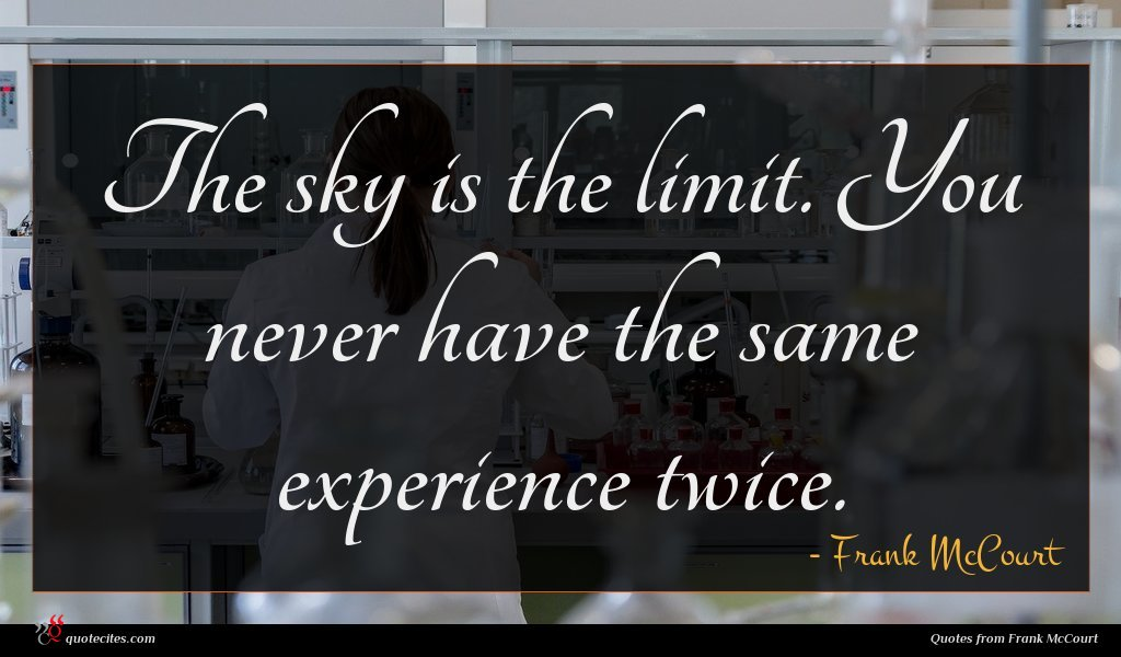 The sky is the limit. You never have the same experience twice.