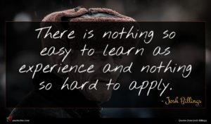 Josh Billings quote : There is nothing so ...