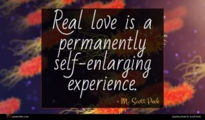 M. Scott Peck quote : Real love is a ...