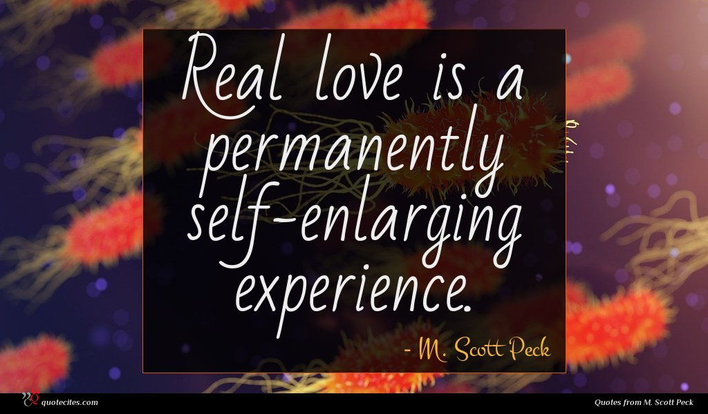 Real love is a permanently self-enlarging experience.