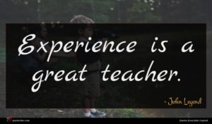 John Legend quote : Experience is a great ...