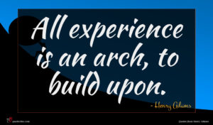 Henry Adams quote : All experience is an ...