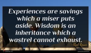 Karl Kraus quote : Experiences are savings which ...