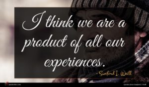 Sanford I. Weill quote : I think we are ...
