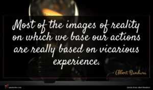 Albert Bandura quote : Most of the images ...