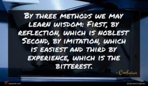 Confucius quote : By three methods we ...