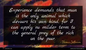 Thomas Jefferson quote : Experience demands that man ...
