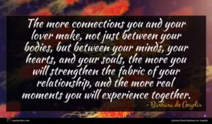 Barbara de Angelis quote : The more connections you ...