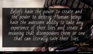 Tony Robbins quote : Beliefs have the power ...
