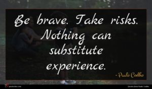 Paulo Coelho quote : Be brave Take risks ...