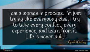 Oprah Winfrey quote : I am a woman ...