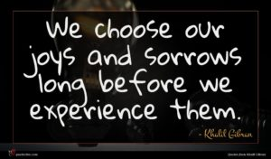 Khalil Gibran quote : We choose our joys ...