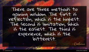 Confucius quote : There are three methods ...