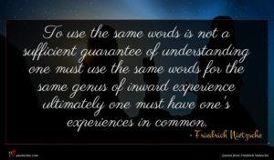 Friedrich Nietzsche quote : To use the same ...