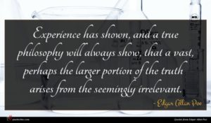 Edgar Allan Poe quote : Experience has shown and ...