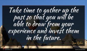 Jim Rohn quote : Take time to gather ...