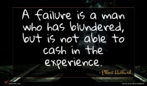 Elbert Hubbard quote : A failure is a ...