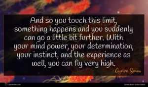 Ayrton Senna quote : And so you touch ...