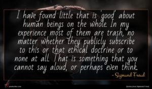 Sigmund Freud quote : I have found little ...