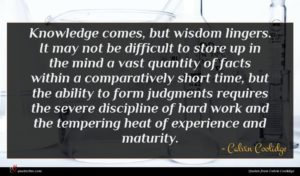 Calvin Coolidge quote : Knowledge comes but wisdom ...