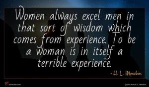 H. L. Mencken quote : Women always excel men ...