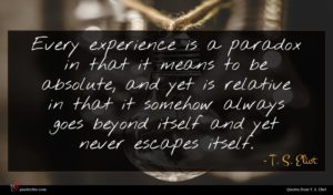 T. S. Eliot quote : Every experience is a ...