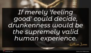 William James quote : If merely 'feeling good' ...