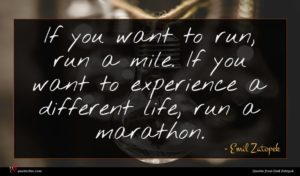 Emil Zatopek quote : If you want to ...