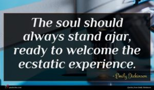 Emily Dickinson quote : The soul should always ...