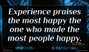 Karl Marx quote : Experience praises the most ...