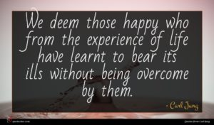 Carl Jung quote : We deem those happy ...