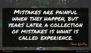 Denis Waitley quote : Mistakes are painful when ...