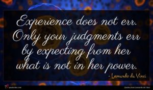 Leonardo da Vinci quote : Experience does not err ...