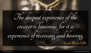 Rainer Maria Rilke quote : The deepest experience of ...
