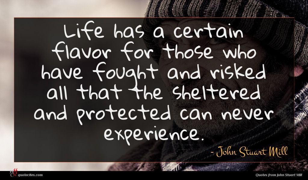 Life has a certain flavor for those who have fought and risked all that the sheltered and protected can never experience.