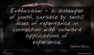 Ambrose Bierce quote : Enthusiasm - a distemper ...