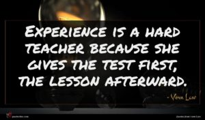 Vern Law quote : Experience is a hard ...