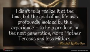 Elisabeth Kubler-Ross quote : I didn't fully realize ...