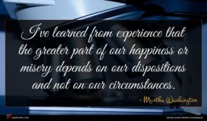 Martha Washington quote : I've learned from experience ...