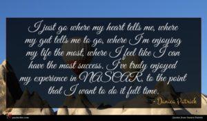 Danica Patrick quote : I just go where ...
