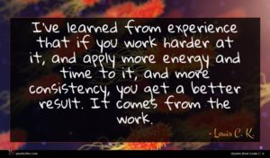 Louis C. K. quote : I've learned from experience ...