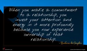 Barbara de Angelis quote : When you make a ...